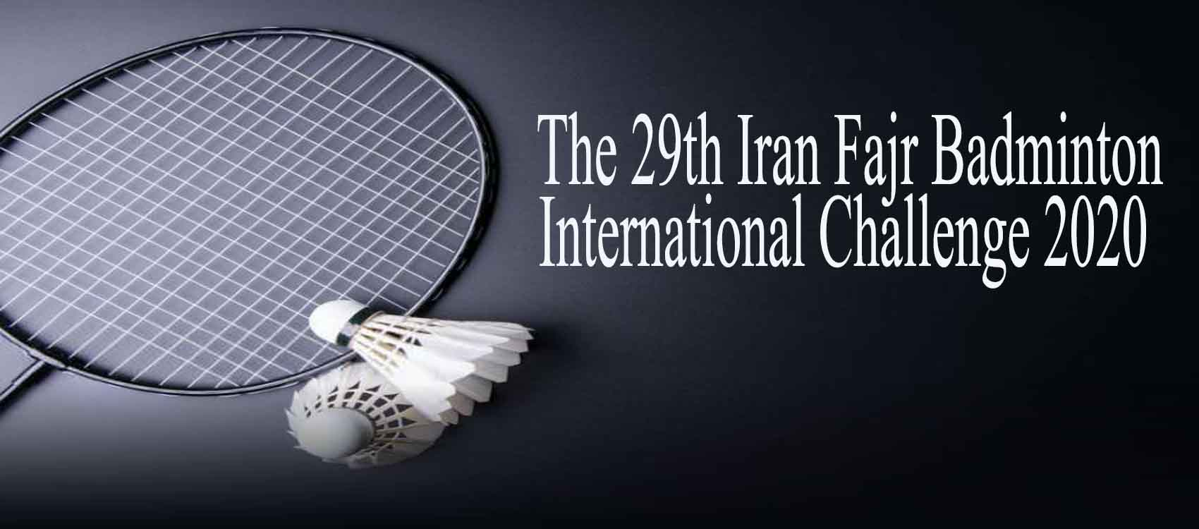 Iran Badminton International challenge 2020,ran Badminton International tournament 2020,Iran fajr badminton tournoment 2020,29th Fajr International Badminton Tournament